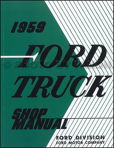 1959 FORD TRUCK & PICKUP REPAIR SHOP & SERVICE MANUAL - F-100, F-200, F-300, F-350, F-400, F-500, B-500, B-600, B-700, B-750, P-350, P-400, P-500, Platform, Conventional Cab, Custom Conventional Cab, Panel Delivery, Stake, & Tilt Cab.
