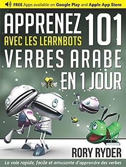 Apprenez 101 verbes Arabe en 1 jour avec les LearnBots® par [Ryder, Rory]