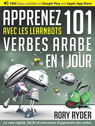 Apprenez 101 verbes Arabe en 1 jour avec les LearnBots® par Rory Ryder