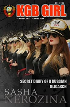KGB GIRL (SECRET DIARY OF A RUSSIAN OLIGARCH) by [Nerozina, Sasha]