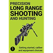 Precision Long Range Shooting And Hunting: Vol. 1: Getting started, caliber and equipment choices (English Edition)