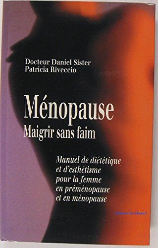 Ménopause : Manuel de diététique et d'esthétique pour la femme en préménopause et en ménopause