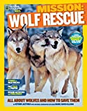 Mission: Wolf Rescue: All About Wolves and How to Save Them (Mission: Animal Rescue)