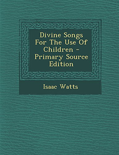 Divine Songs for the Use of Children - Primary Source Edition