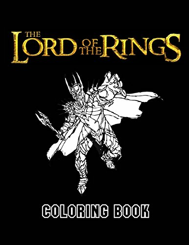Lord of the Rings Coloring Book: Coloring Book for Kids and Adults, This Amazing Coloring Book Will Make Your Kids Happier and Give Them Joy (Best Books for Adults and Kids 2-4 4-8 8-12+)