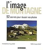 L'image de montagne. 52 secrets pour réussir vos photos