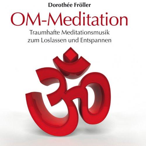OM-Meditation: Traumhafte Meditationsmusik