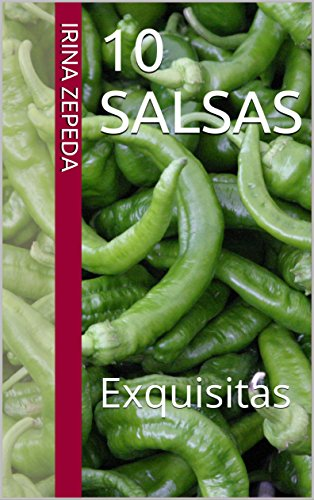 10 SALSAS: Exquisitas (RECETAS DE MIS ABUELAS REGIAS nº 3) de [Zepeda