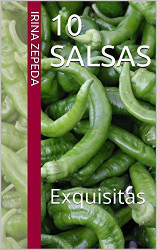 10 SALSAS: Exquisitas (RECETAS DE MIS ABUELAS REGIAS nº 3) por Irina Zepeda