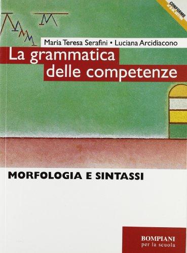 La grammatica delle competenze. Morfologia e sintassi. Per le Scuole superiori