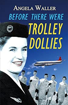Before There Were Trolley Dollies by [Waller, Angela]