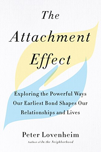 The Attachment Effect: Exploring the Powerful Ways Our Earliest Bond Shapes Our Relationships and Lives