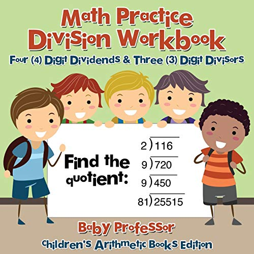 Math Practice Division Workbook - Four (4) Digit Dividends & Three (3) Digit Divisors | Children's Arithmetic Books Edition