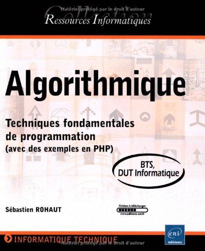 Algorithmique - Techniques fondamentales de programmation (avec des exemples en PHP) - BTS - DUT informatique par Sébastien Rohaut