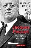 Jacques Foccart. Dans l'ombre du pouvoir: Dans l'ombre du pouvoir