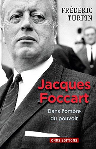 Jacques Foccart. Dans l'ombre du pouvoir: Dans l'ombre du pouvoir (HISTOIRE) par Frédéric Turpin