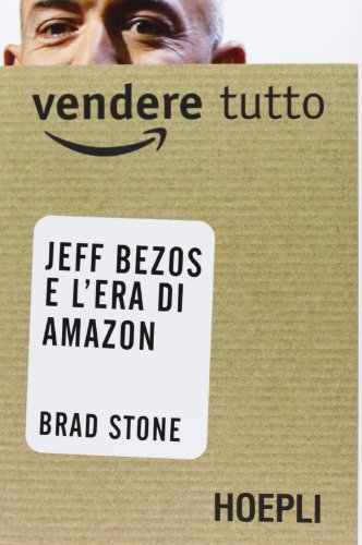 Vendere tutto. Jeff Bezos e l'era di Amazon