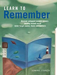 Learn to Remember: Never Forget Names, Faces and Numbers