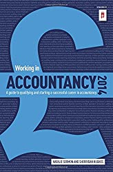 Working in Accountancy 2014: Qualifying and Starting a Successful Career in Accountancy