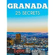 Granada 25 Secrets - The Locals Travel Guide  For Your Trip to Granada 2018 ( Spain ): Skip the tourist traps and explore like a local : Where to Go, Eat & Party in Granada2018 (English Edition)