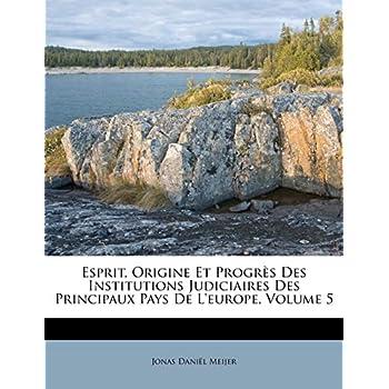 Esprit, Origine Et Progres Des Institutions Judiciaires Des Principaux Pays de L'Europe, Volume 5