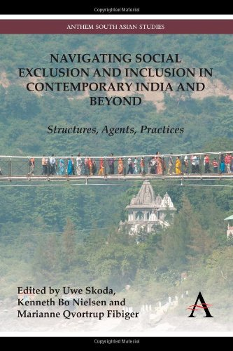 Navigating Social Exclusion and Inclusion in Contemporary India and Beyond: Structures, Agents, Practices (Anthem South Asian Studies)