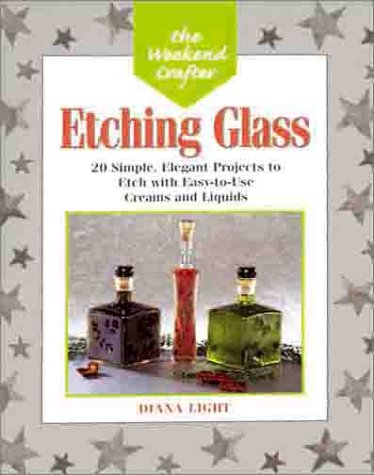 Etching Glass: 20 Simple, Elegant Projects to Etch with Easy-to-use Creams and Liquids (Weekend