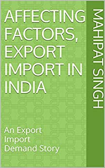 Affecting Factors, Export Import In India: An Export Import Demand Story (Foreign Trade Research Book 1) by [Singh, Mahipat]