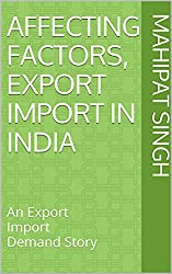Affecting Factors, Export Import In India: An Export Import Demand Story (Foreign Trade Research Book 1)