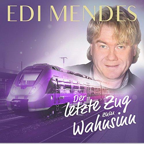 Edi Mendes - Der letzte Zug zum Wahnsinn