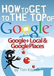 How To Get to the Top of Google Places & Google+ Local (English Edition)