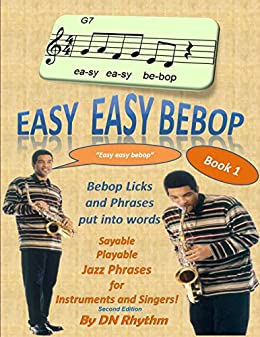 Easy easy bebop: Bebop licks and phrases put into words. Jazz phrases for instruments and singers. by [Rhythm, DN]