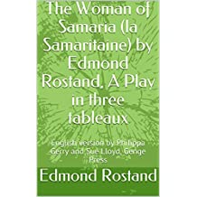 The Woman of Samaria (la Samaritaine) by Edmond Rostand, A Play in three tableaux: English version by Philippa Gerry and Sue Lloyd, Genge Press