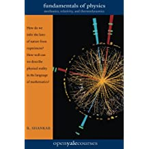 Fundamentals of Physics: Mechanics, Relativity, and Thermodynamics (The Open Yale Courses)