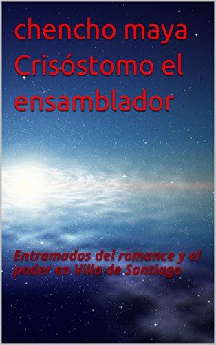 Descargar Libro Entramados del romance y el poder en Villa de Santiago (Novela Corta nº 1) de chencho  maya