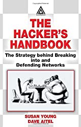 The Hacker's Handbook: The Strategy Behind Breaking into and Defending Networks: A Guide for It Auditors and Security Professionals