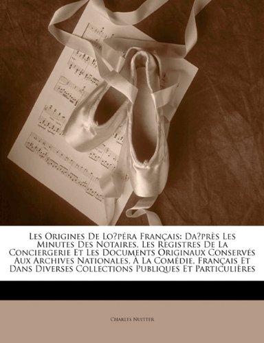 Les Origines de Lo P Ra Fran Ais: Da PR?'S Les Minutes Des Notaires, Les Registres de La Conciergerie Et Les Documents Originaux Conserv?'s Aux Archiv
