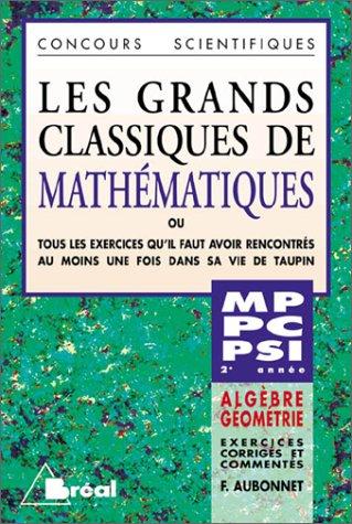LES GRANDS CLASSIQUES DE MATHEMATIQUES. Algèbre-géométrie, Tous les exercices qu'il faut avoir rencontrés au moins une fois dans sa vie de Taupin
