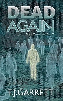 DEAD AGAIN: Paranormal and Urban Fantasy (The Whistler Series Book 1) by [Garrett, T.J.]