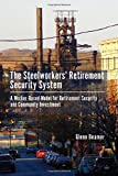 The Steelworkers' Retirement Security System: A Worker-based Model for Community Investment by Glenn Beamer (2016-05-12)