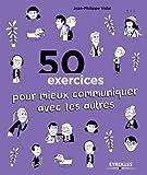50 exercices pour mieux communiquer avec les autres