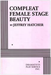 Compleat Female Stage Beauty - Acting Edition by Jeffrey Hatcher (2006-01-01)