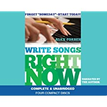 "Write Songs Right Now: Forget ""Someday"" - Start Today! : Library Edition"