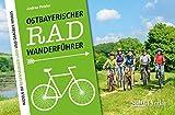 Ostbayerischer Radwanderführer: Radeln im Regensburger Land und darüber hinaus - Andrea Potzler