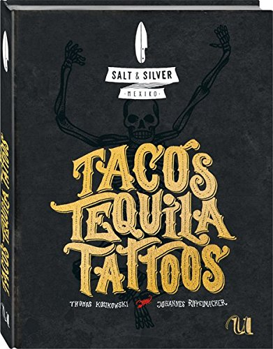 Salt & Silver Mexiko: Tacos, Tequila, Tattoos