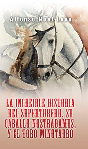 La Increíble Historia Del Supertorero, Su Caballo Nostradamus Y El Toro Minotauro
