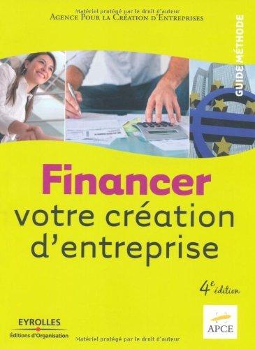 Financer votre création d'entreprise (Guide méthode) par APCE