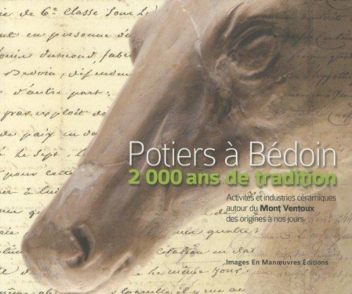 Potiers à Bédoin, 2000 ans de tradition: Activités et industries céramiques autour du Mont Ventoux des origines à nos jours