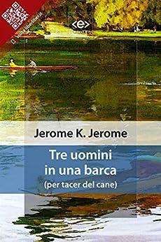 Tre uomini in una barca: (per tacer del cane) di [Jerome, Jerome K.]