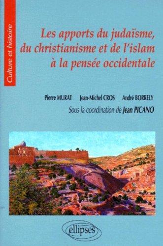 Les apports du Judaïsme, du Christianisme et de l'Islam à la pensée occidentale par Pierre Murat, André Borrely, Jean Picano
